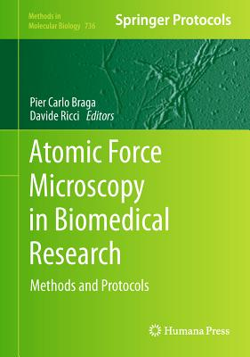 Atomic Force Microscopy in Biomedical Research By Braga, Pier C. (EDT)/ Ricci, Davide (EDT)