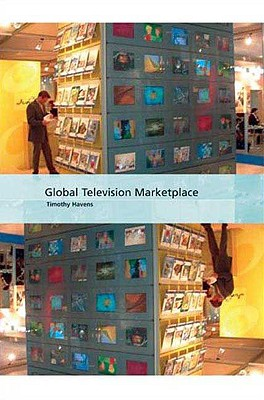 Global Television Marketplace By Havens, Timothy